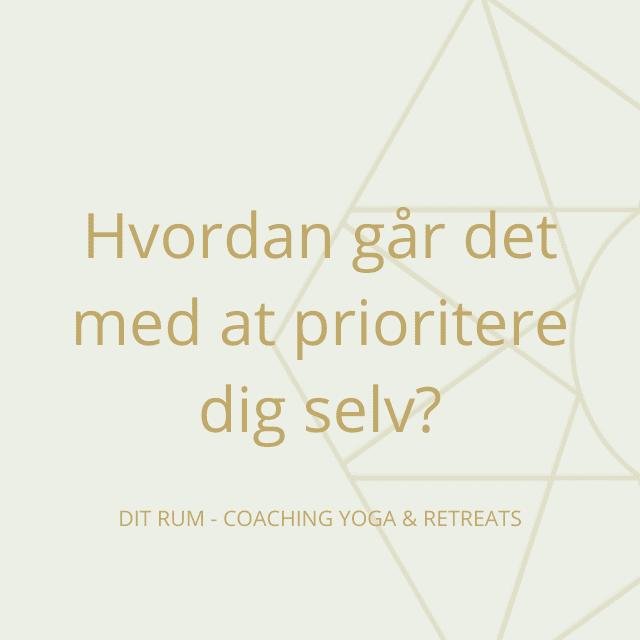Hvordan går det egentlig med at prioritere dig selv?